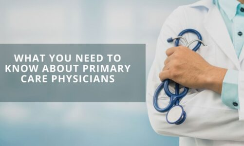 What You Need To Know About Primary Care Physicians